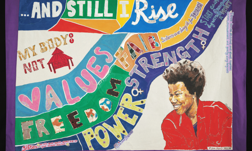 """""""….AND STILL I RISE"""" , the title of a poetry collection by Maya Angelou. It also features a portrait of the black British activist Olive Morris. As well as words and values important to the women who made the banner."""